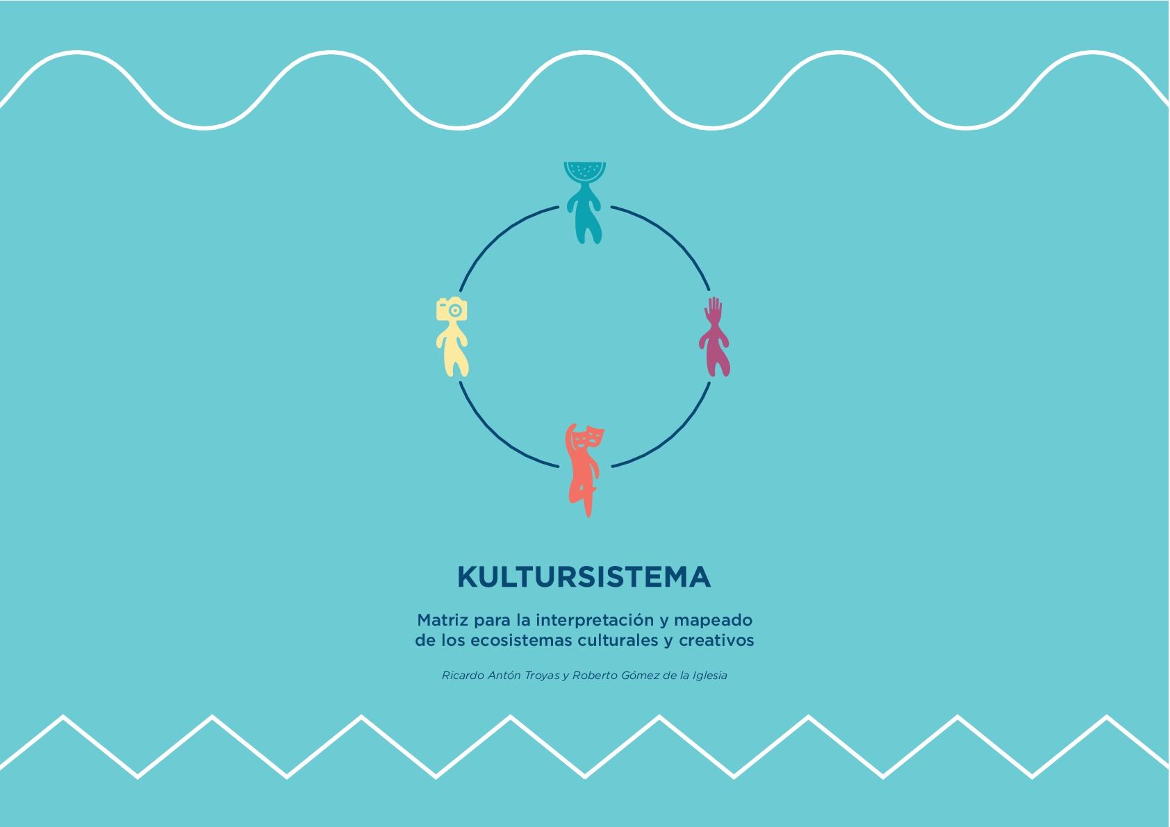 KULTURSISTEMA. Matriz para la interpretación y mapeado de los ecosistemas culturales y creativos