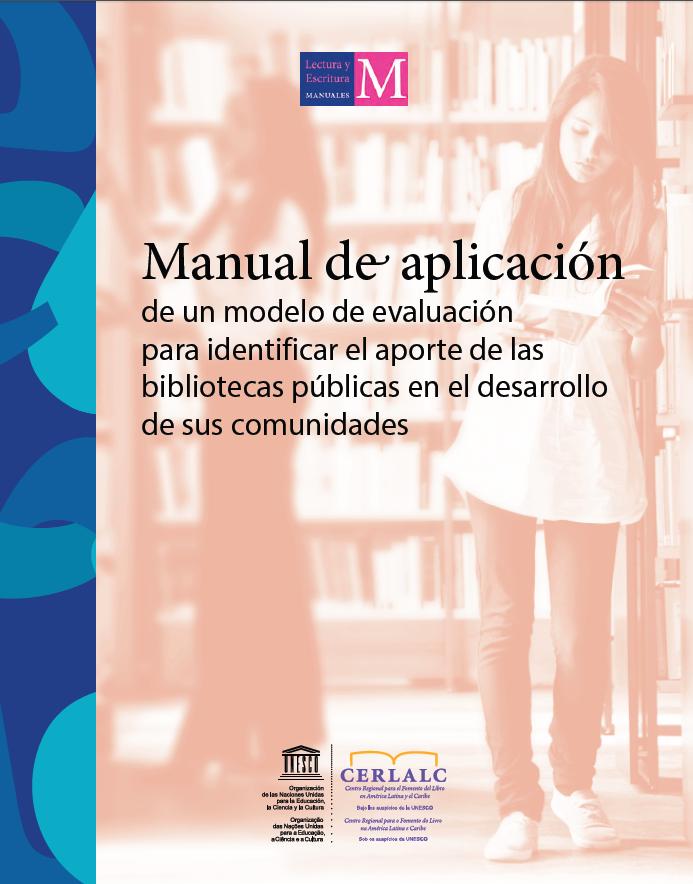 Manual de aplicación de un modelo de evaluación para identificar el aporte de las bibliotecas públicas en el desarrollo de sus comunidades