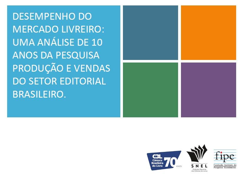 Desempenho do Mercado Livreiro: Uma Análise De 10 Anos Da Pesquisa Produção E Vendas Do Setor Editorial Brasileiro.