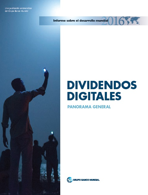 Informe sobre el desarrollo mundial. Dividendos Digitales. Panorama general.