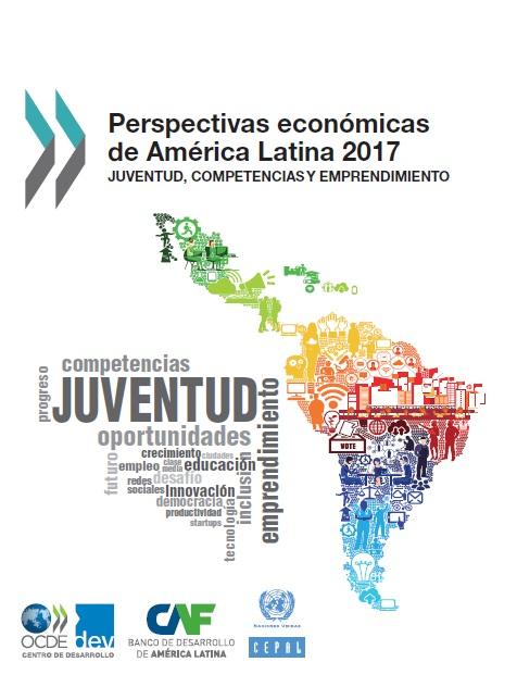 Perspectivas económicas de América Latina 2017. Juventud, competencias y emprendimiento