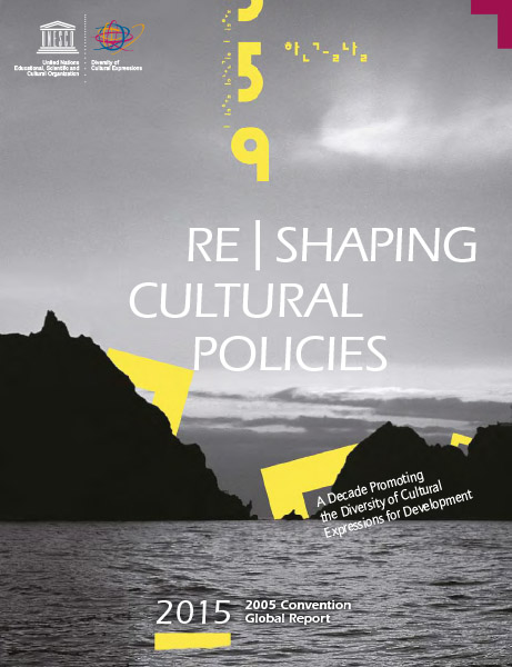 Reshaping Cultural Policies: A Decade Promoting the Diversity of Cultural Expressions for Development