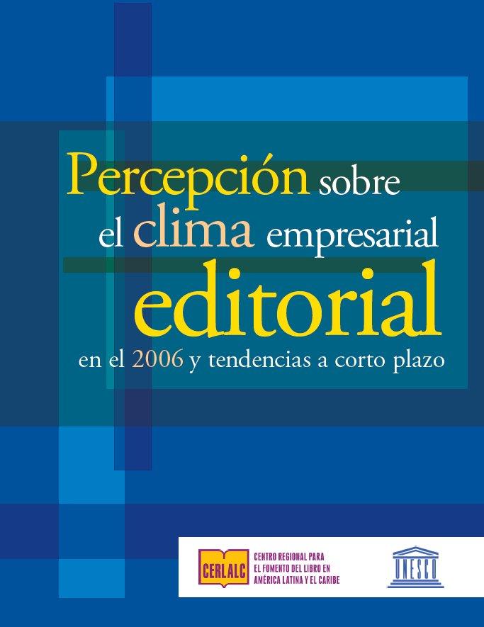 Percepción sobre el clima empresarial editorial en el 2006 y tendencias a corto plazo  (junio 2007)