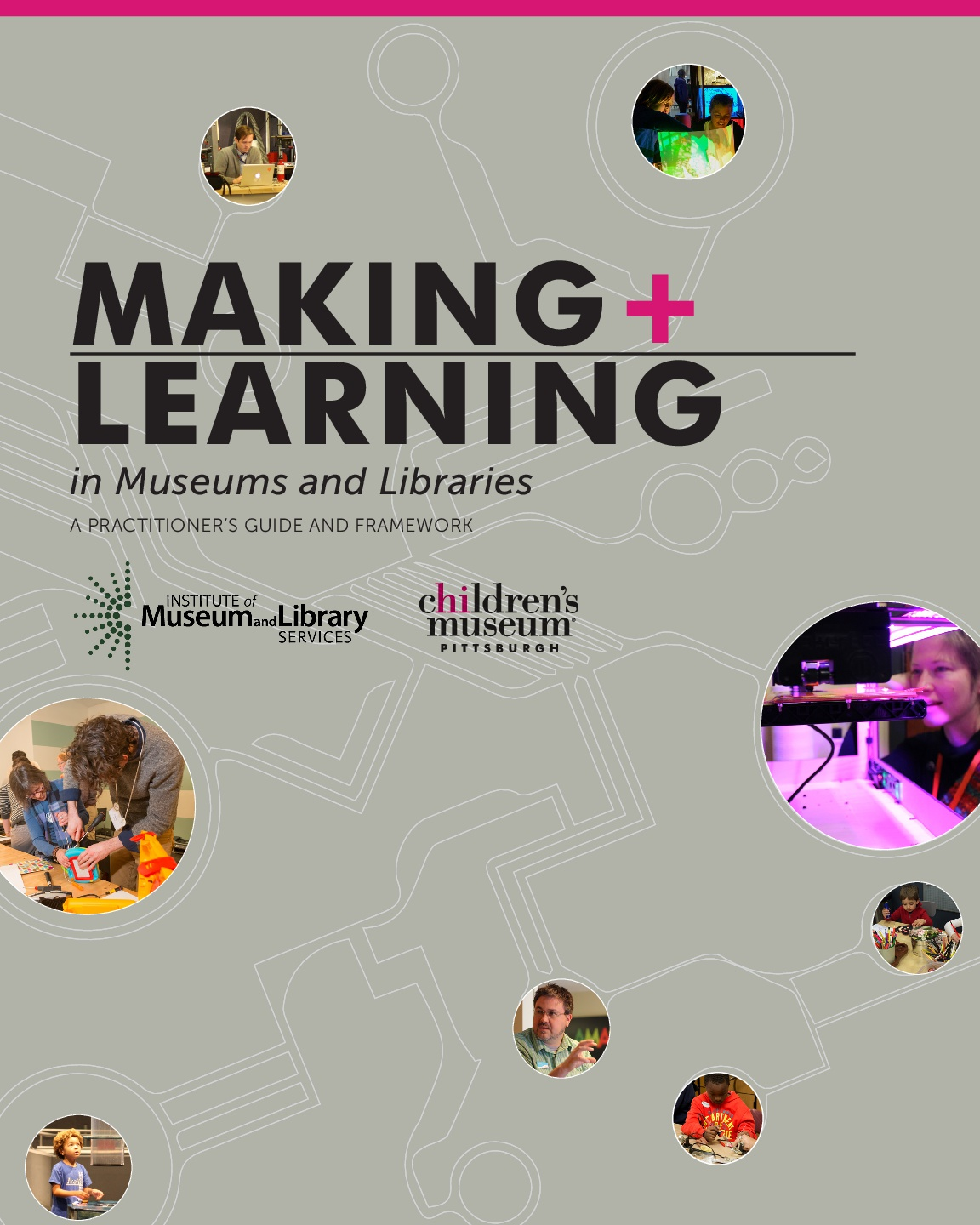 Making and Learning in Museums and Libraries.A Practitioner's Guide and Framework