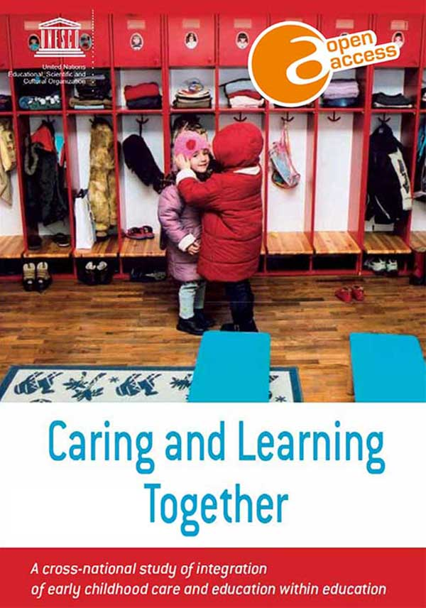 Caring and Learning Together: A cross national study of integration of early childhood care and education within education
