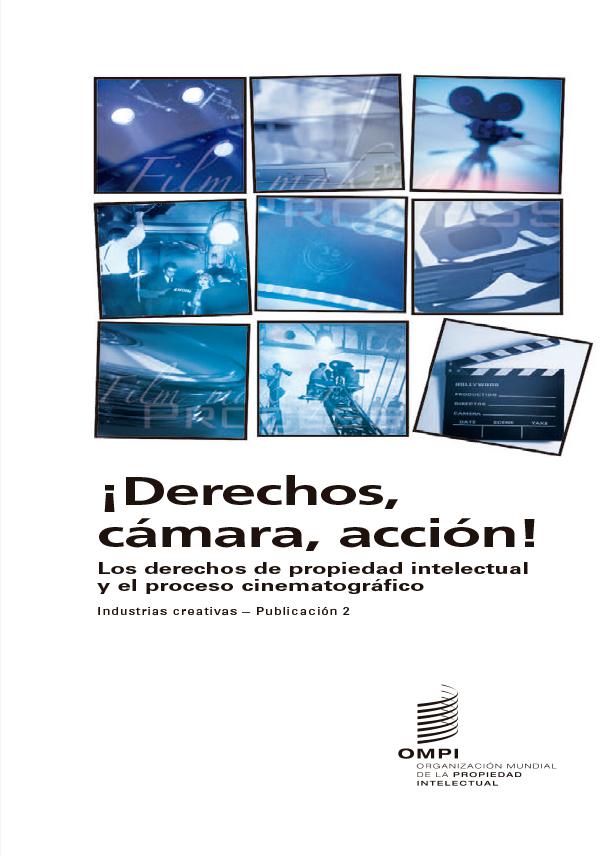 ¡Derechos, cámara, acción! Los derechos de propiedad intelectual y el proceso cinematográfico