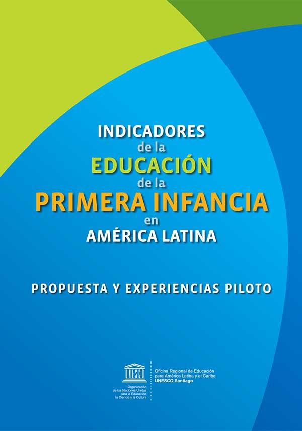Indicadores de la Educación de la Primera Infancia en América Latina: Propuesta y experiencias piloto