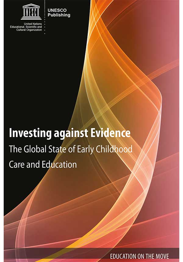 Investing against Evidence: The Global State of Early Childhood Care and Education