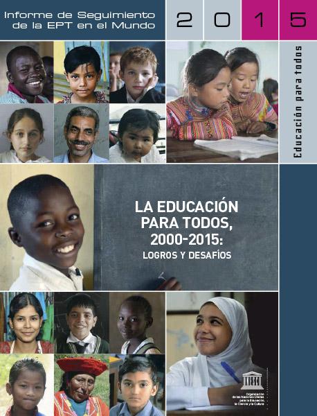Informe de Seguimiento de la EPT en el Mundo 2015. Educación para todos 2000-2015: logros y desafíos