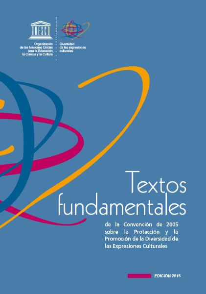 Textos fundamentales de la Convención de 2005 sobre la Protección y la Promoción de la Diversidad de las Expresiones Culturales