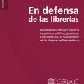 En defensa de las librerías. Recomendaciones en materia de políticas públicas, gremiales e individuales para el fortalecimiento  de las librerías en Iberoamérica.