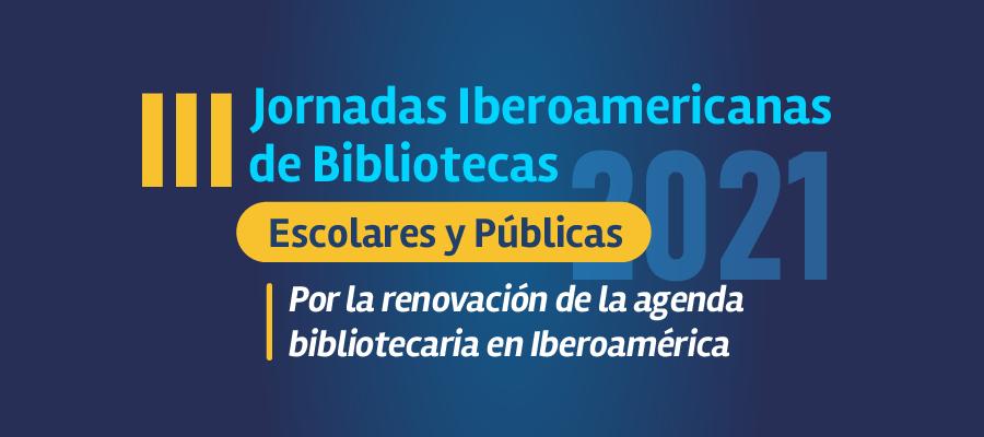 Jornadas Iberoamericanas por las Bibliotecas Escolares y Públicas 2021