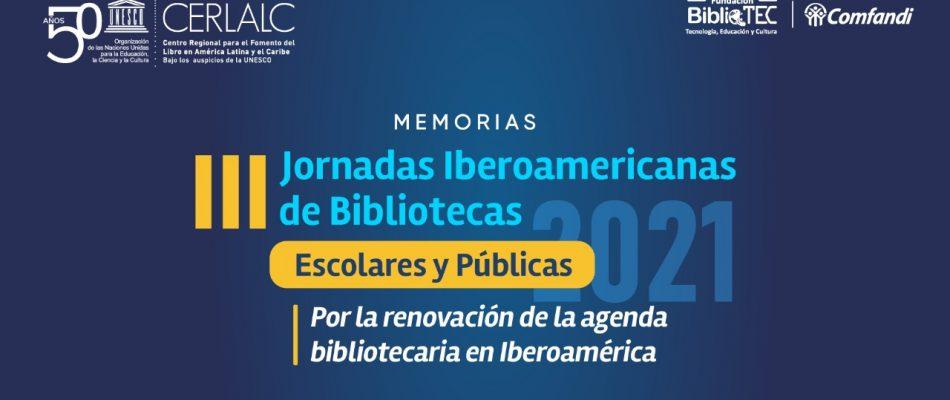 Memorias de las Jornadas Iberoamericanas por las Bibliotecas Escolares y Públicas 2021